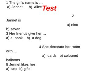 1 The girl's name is … a) Jennet b) Alice 2 Jannet is a) nine b) seven 3 Her