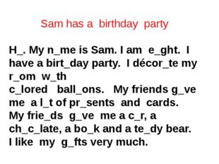 Sam has a birthday party  H_. My n_me is Sam. I am e_ght. I have a birt_day