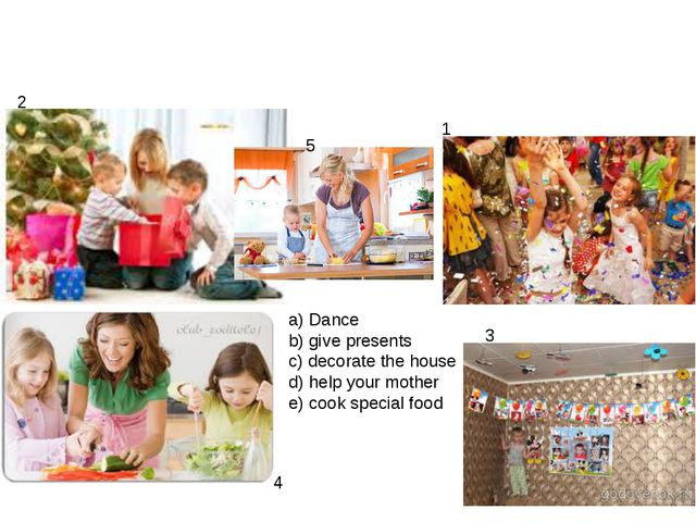 a) Dance b) give presents c) decorate the house d) help your mother e) cook s...