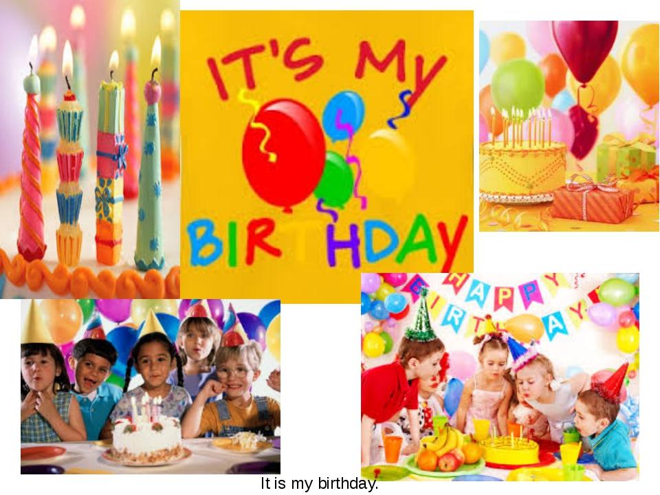 It is my birthday.