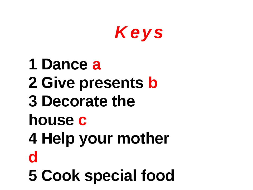 K e y s 1 Dance a 2 Give presents b 3 Decorate the house c 4 Help your mother...