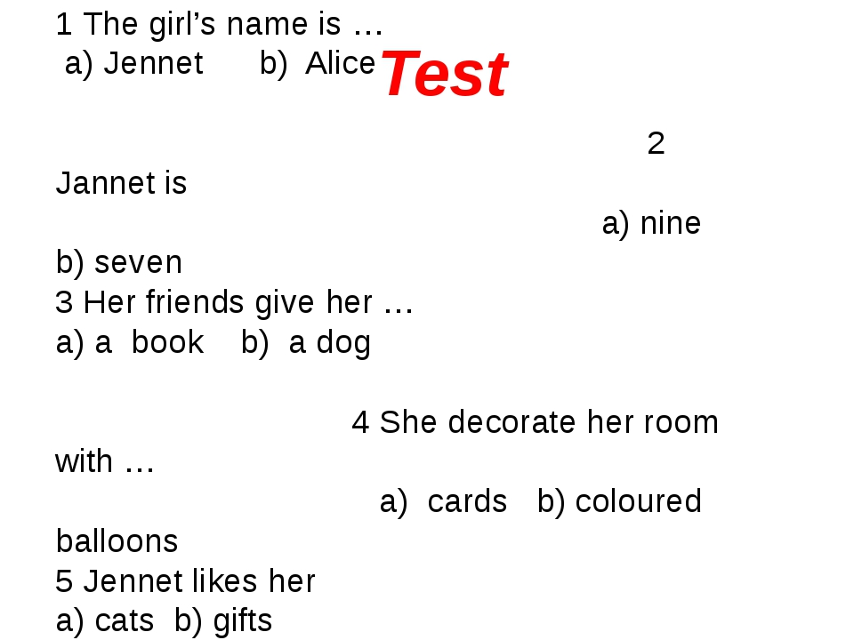 1 The girl's name is … a) Jennet b) Alice 2 Jannet is a) nine b) seven 3 Her...