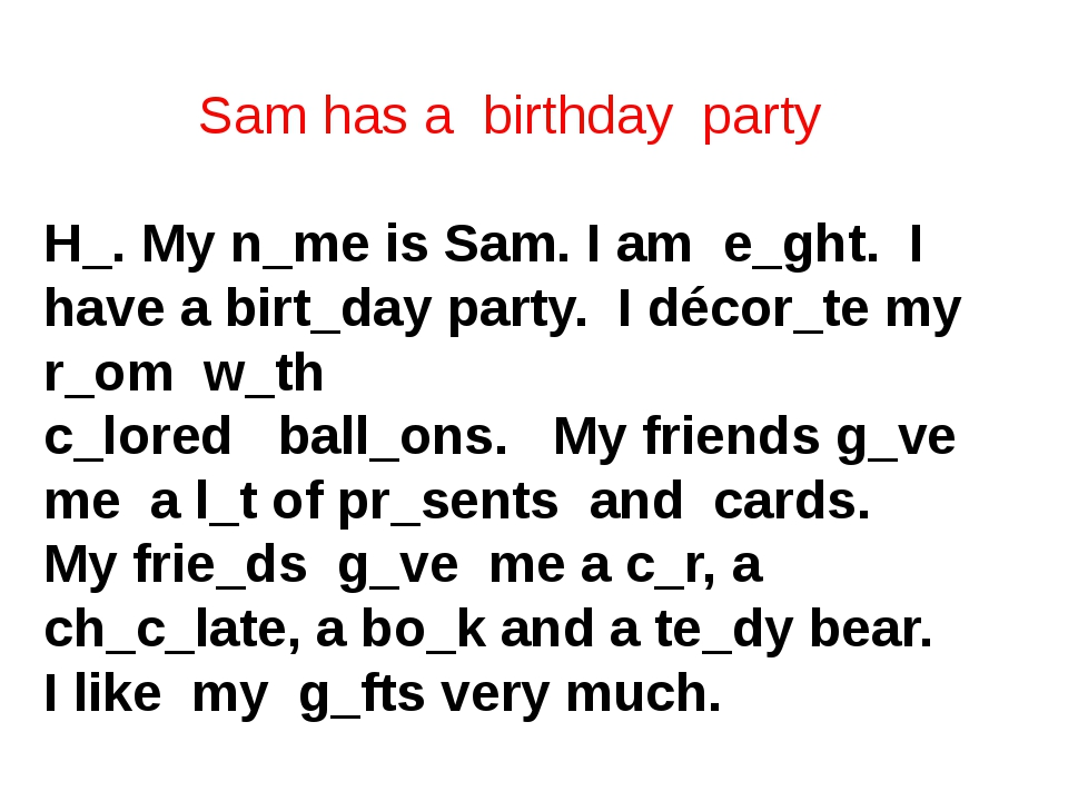 Sam has a birthday party  H_. My n_me is Sam. I am e_ght. I have a birt_day...