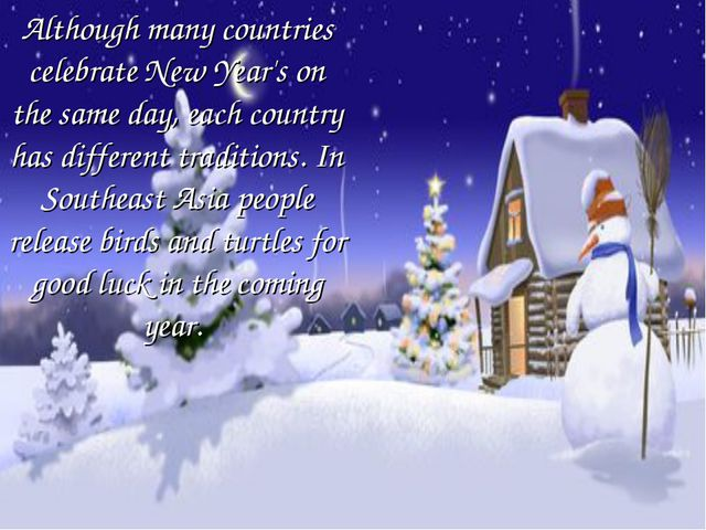 Although many countries celebrate New Year's on the same day, each country ha...