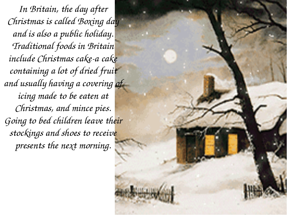 In Britain, the day after Christmas is called Boxing day and is also a public...