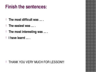 Finish the sentences: The most difficult was … . The easiest was … . The most