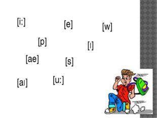 [i:] [p] [e] [w] [I] [ae] [s] [aI] [u:]