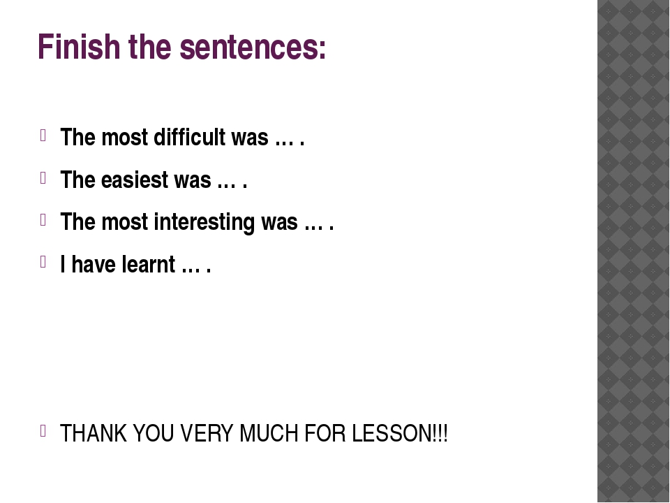 Finish the sentences: The most difficult was … . The easiest was … . The most...