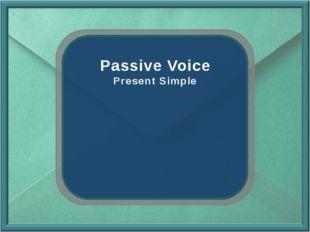 Passive Voice Present Simple