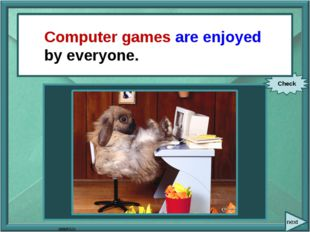 next Everyone enjoys computer games. Check Computer games are enjoyed by eve