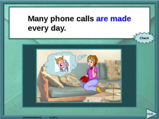 Many phone calls (make) every day. Many phone calls are made every day. Chec