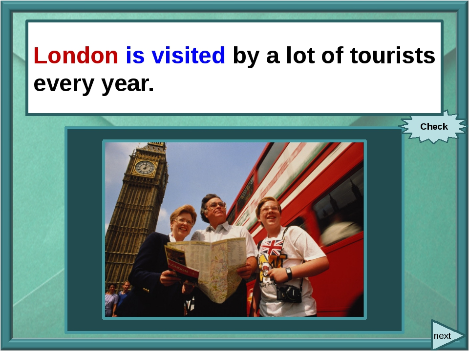 next A lot of tourists visit London every year. Check London is visited by a...