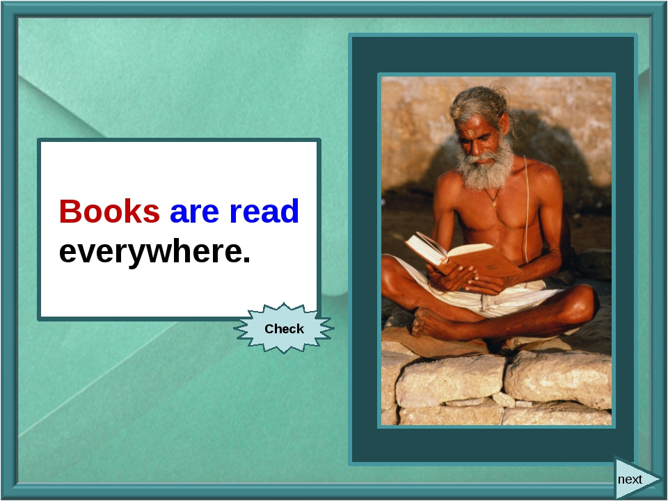 People read books everywhere. Books are read everywhere. Check next