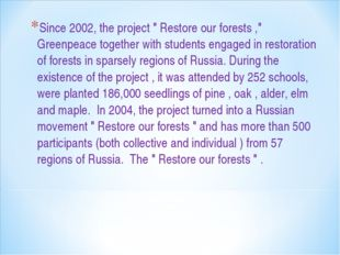 "Since 2002, the project "" Restore our forests ,"" Greenpeace together with stu"