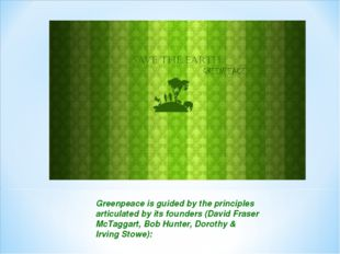 Greenpeace is guided by the principles articulated by its founders (David Fra