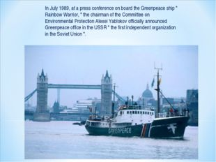 "In July 1989, at a press conference on board the Greenpeace ship "" Rainbow Wa"