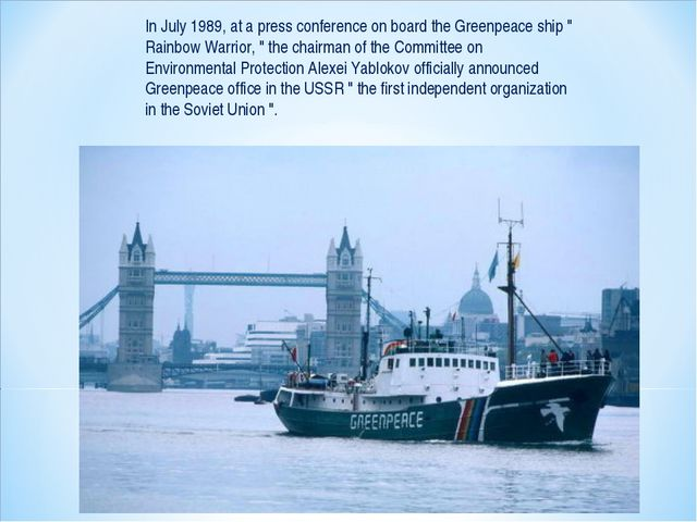 "In July 1989, at a press conference on board the Greenpeace ship "" Rainbow Wa..."