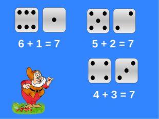 5 + 2 = 7 4 + 3 = 7 6 + 1 = 7