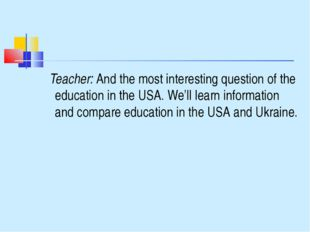 Teacher: And the most interesting question of the education in the USA. We'l