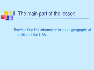 II. The main part of the lesson Teacher: Our first information is about geogr