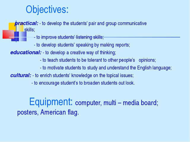 Objectives: 	 practical: - to develop the students' pair and group communicat...