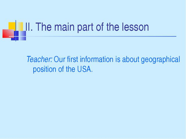 II. The main part of the lesson Teacher: Our first information is about geogr...
