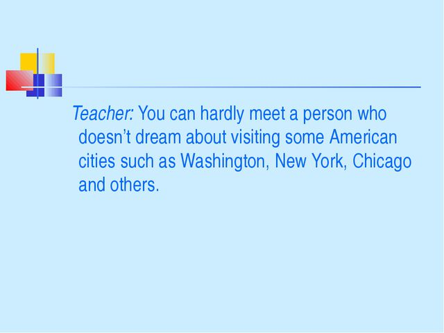 Teacher: You can hardly meet a person who doesn't dream about visiting some...