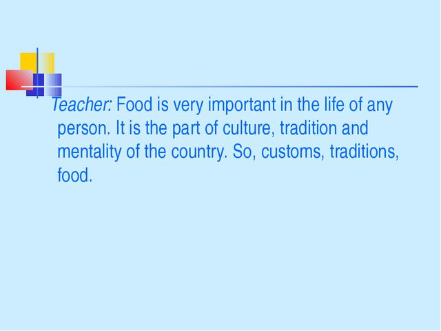 Teacher: Food is very important in the life of any person. It is the part of...