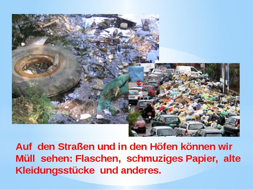 Auf den Straßen und in den Höfen können wir Müll sehen: Flaschen, schmuziges...