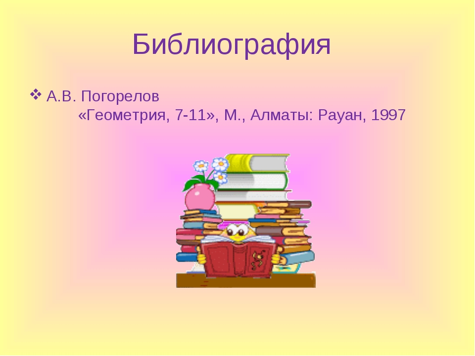 Библиография А.В. Погорелов «Геометрия, 7-11», М., Алматы: Рауан, 1997
