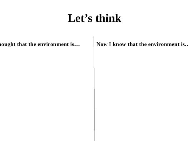 Let's think At first I thought that the environment is… Now I know that the e...