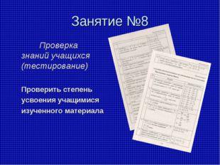 Занятие №8 Проверка знаний учащихся (тестирование) Проверить степень усвоения