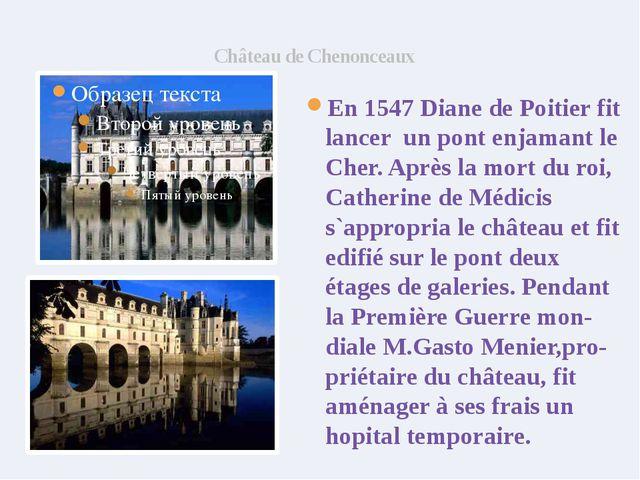Château de Chenonceaux En 1547 Diane de Poitier fit lancer un pont enjamant l...
