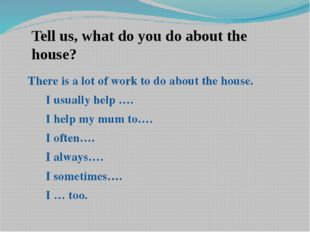 Tell us, what do you do about the house? There is a lot of work to do about t