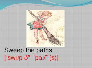 Sweep the paths ['swiːp ðə 'paːƟ(s)]