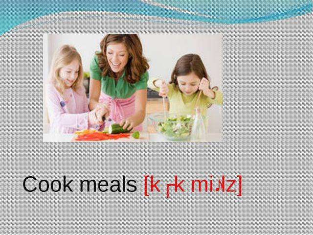Cook meals [kʊk miːlz]