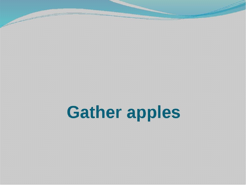 Gather apples