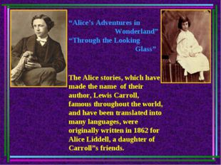 The Alice stories, which have made the name of their author, Lewis Carroll, f