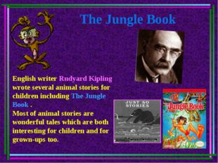 The Jungle Book English writer Rudyard Kipling wrote several animal stories