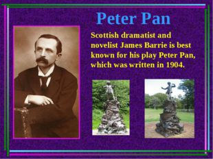 Peter Pan Scottish dramatist and novelist James Barrie is best known for his