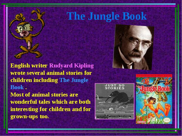 The Jungle Book English writer Rudyard Kipling wrote several animal stories...