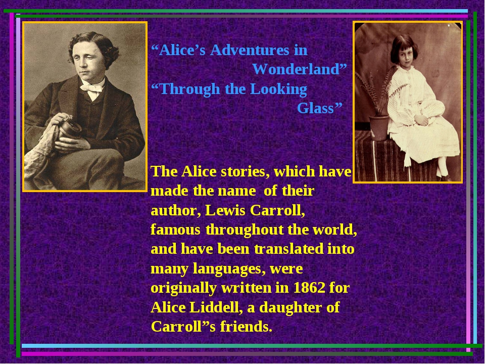 The Alice stories, which have made the name of their author, Lewis Carroll, f...