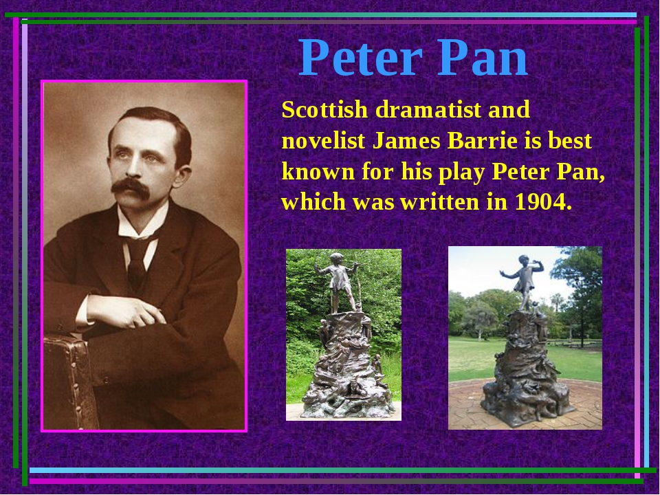 Peter Pan Scottish dramatist and novelist James Barrie is best known for his...