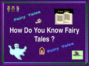 How Do You Know Fairy Tales ? Fairy Tales