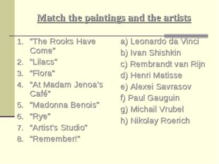 "Match the paintings and the artists ""The Rooks Have Come"" ""Lilacs"" ""Flora"" ""A"