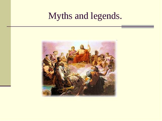 Myths and legends.