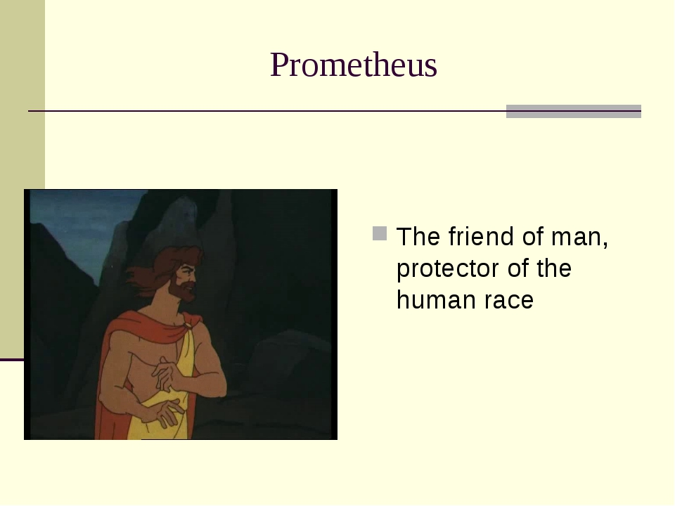 Prometheus The friend of man, protector of the human race