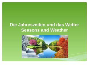 Die Jahreszeiten und das Wetter Seasons and Weather