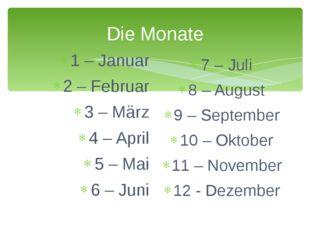 Die Monate 1 – Januar 2 – Februar 3 – März 4 – April 5 – Mai 6 – Juni 7 – Jul