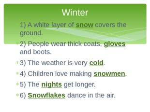 1) A white layer of snow covers the ground. 2) People wear thick coats, glove